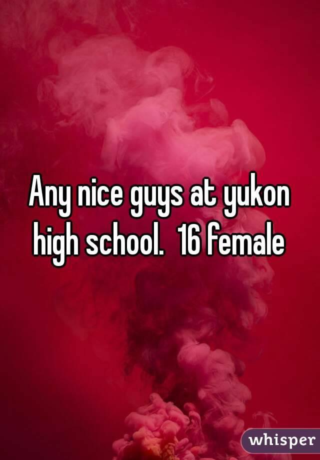 Any nice guys at yukon high school.  16 female
