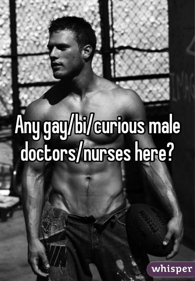 Any gay/bi/curious male doctors/nurses here?