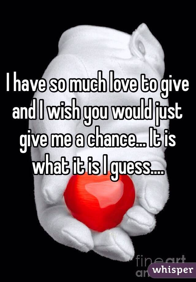 i have so much love to give