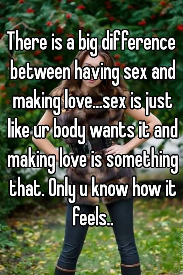 Difference in making love just sex