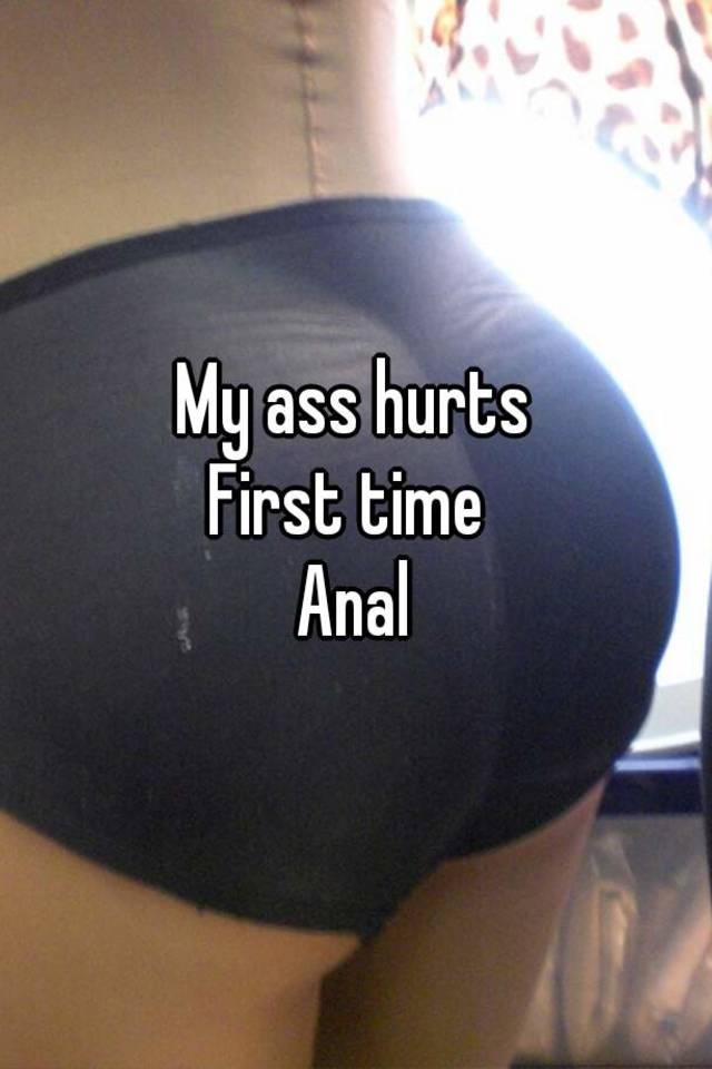 the in ass time hurts First