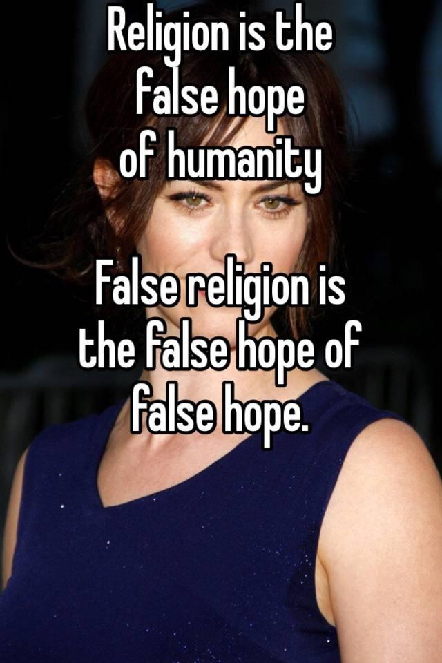 Religion Is The False Hope Of Humanity False Religion Is The False