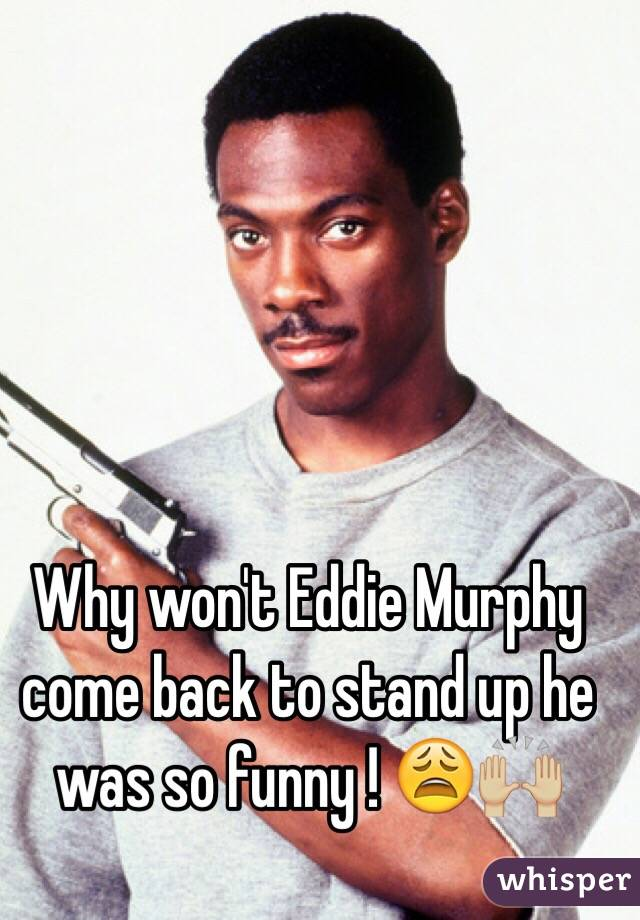 Why won't Eddie Murphy come back to stand up he was so funny ! 😩🙌🏼