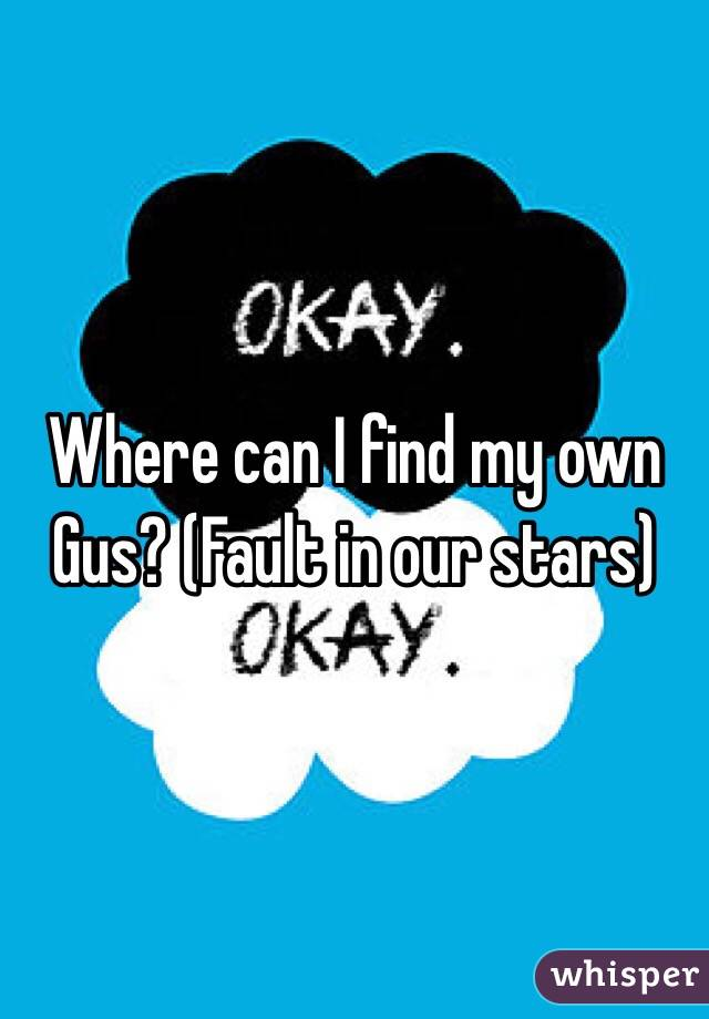 Where can I find my own Gus? (Fault in our stars)