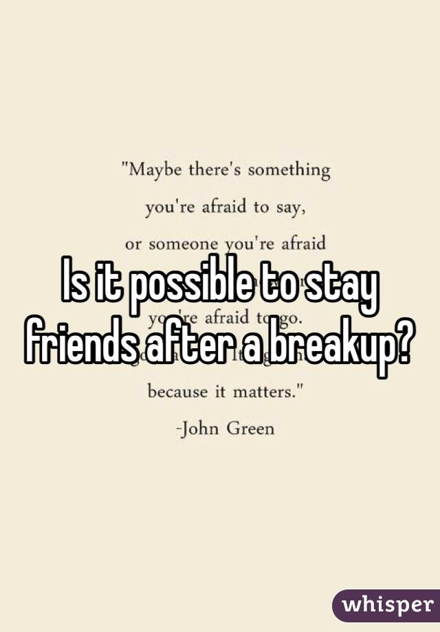 can you be friends after a break up