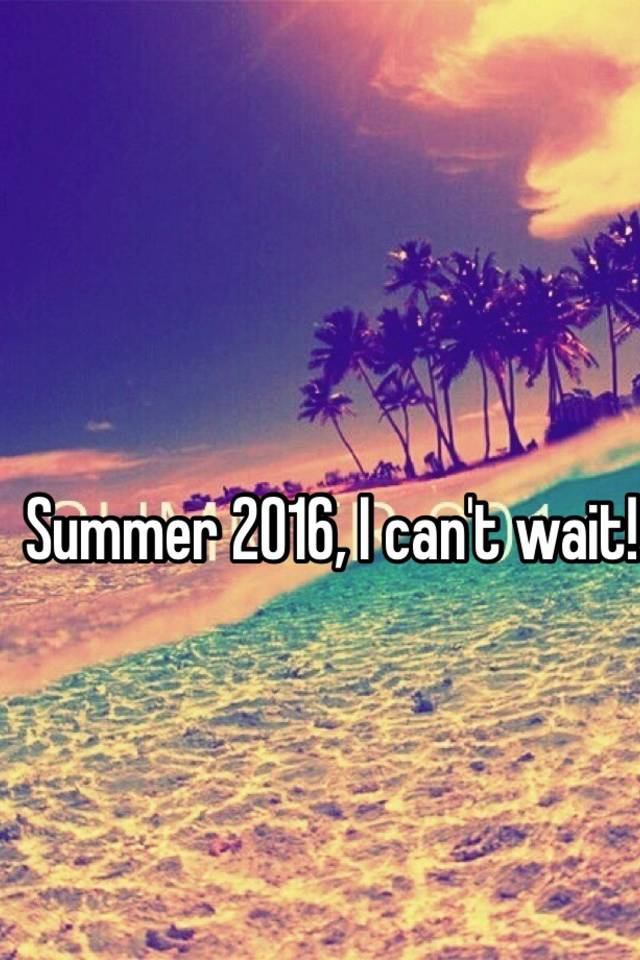 Exceptional Summer 2016, I Canu0027t Wait!