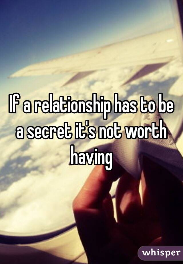 If a relationship has to be a secret it's not worth having