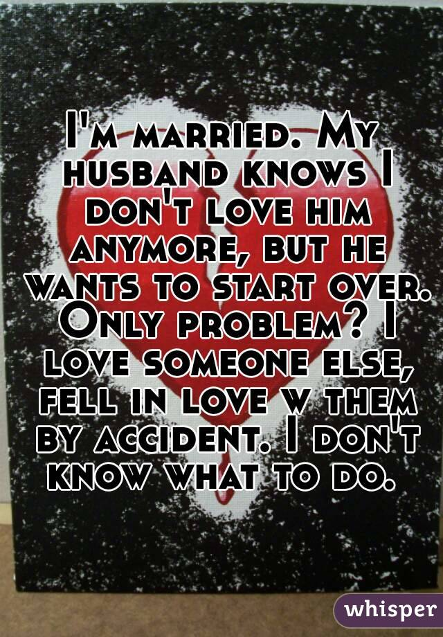 Im married and in love with someone else