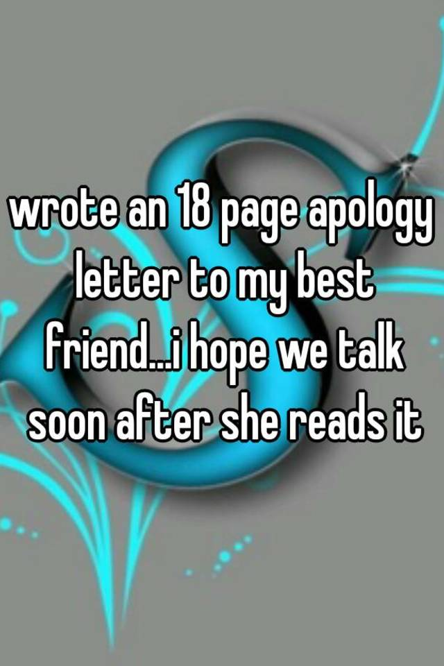 wrote an 18 page apology letter to my best friendi hope we talk
