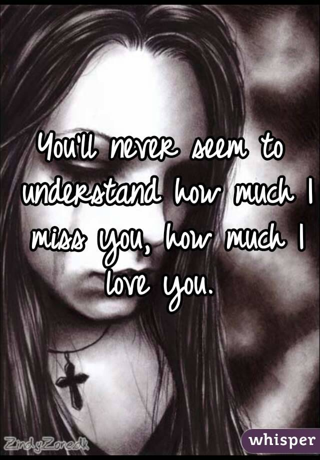 you never know how much i miss you
