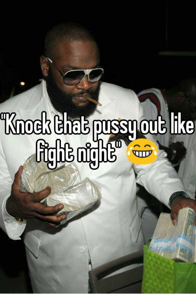 Knock that pussy out