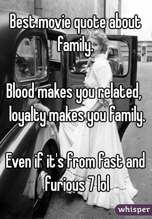 Best movie quote about family. Blood makes you related ...