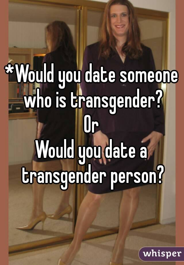 Whould you date a transsexual