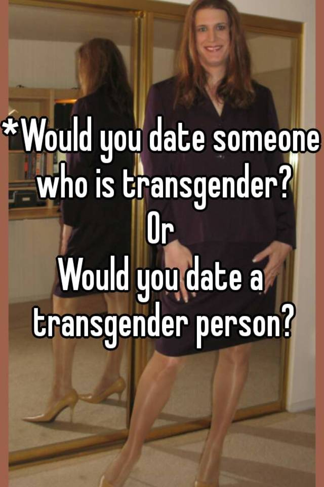 Woman Date A Would You Transgender