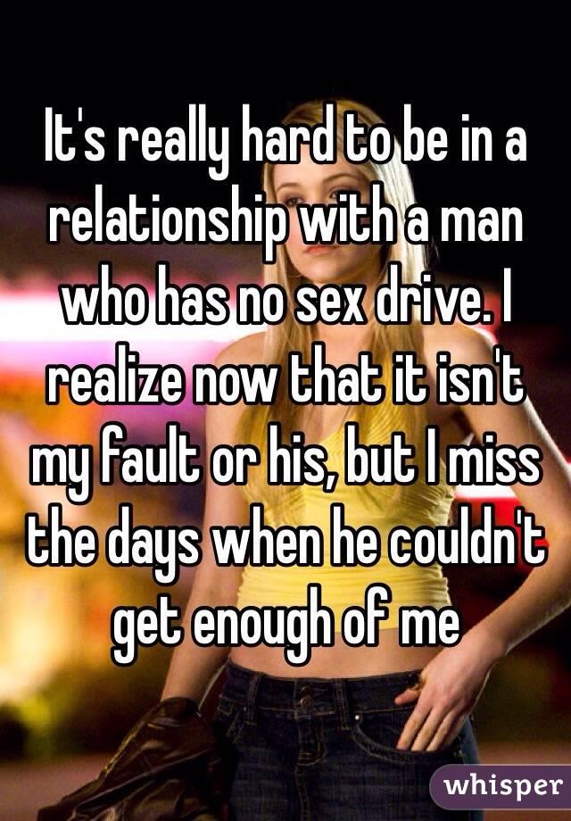 He has no sex drive