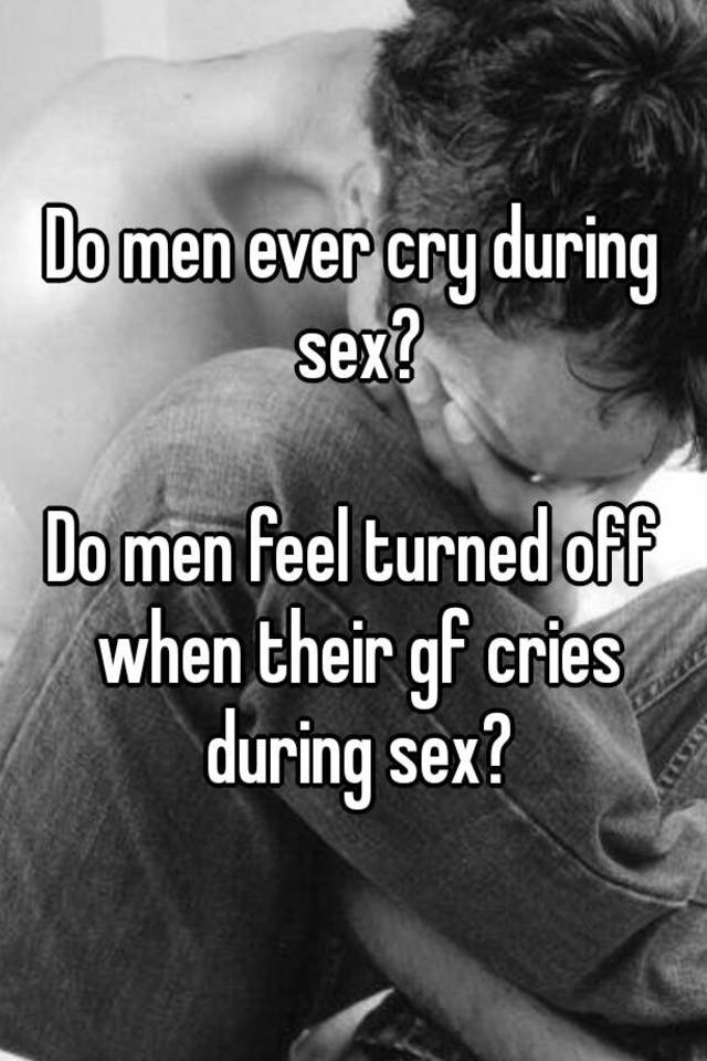 Wants me to cry during sex