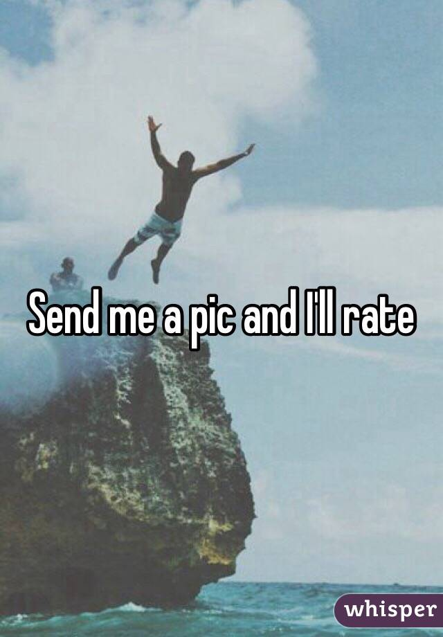 Send me a pic and I'll rate