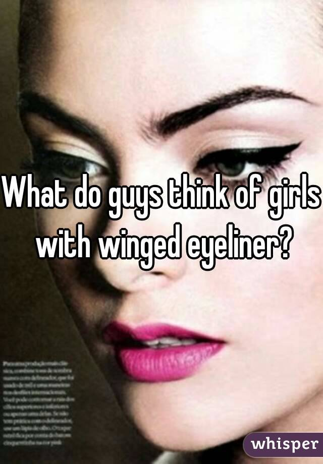 What do guys think of girls with winged eyeliner?