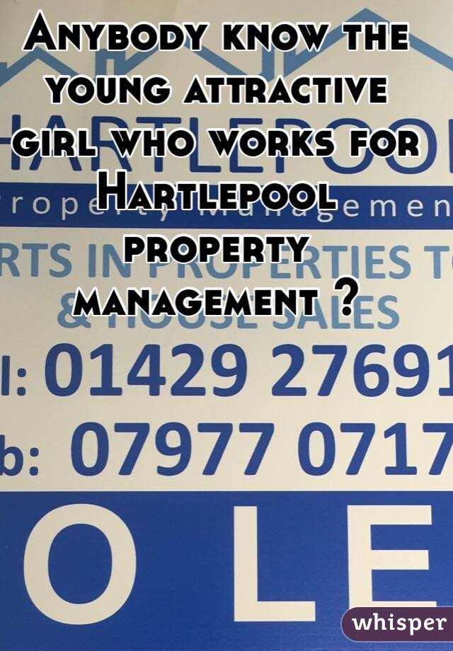 Anybody know the young attractive girl who works for Hartlepool property management ?