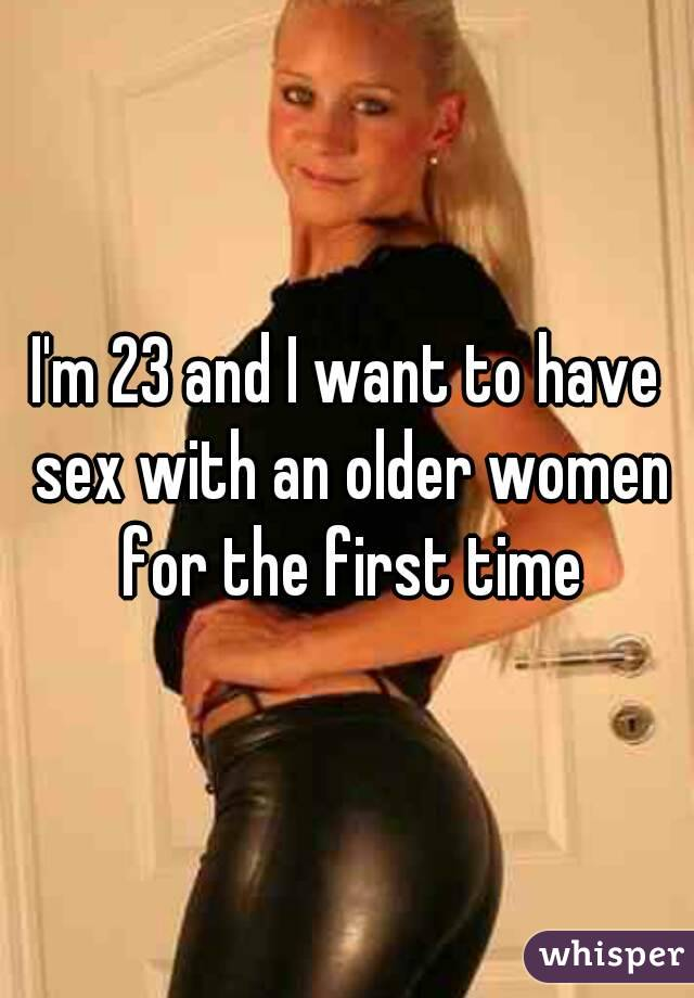 I want to have sex with an older woman