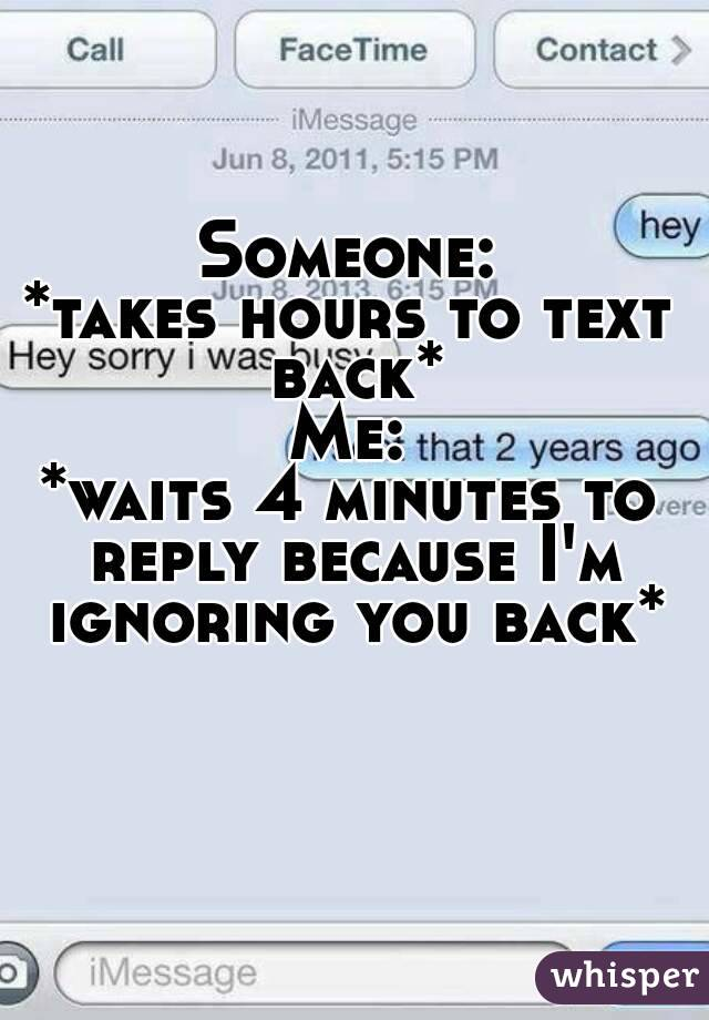 When A Guy Takes Hours To Text Back