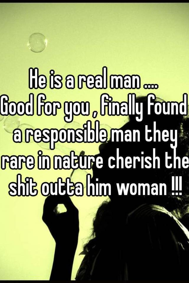 Amazing Good For You , Finally Found A Responsible Man They Rare In Nature Cherish  The Shit Outta Him Woman !!!