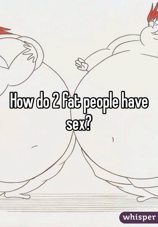 How fat people can have sex