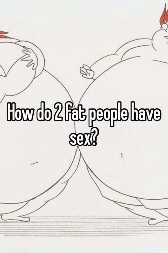 How do fat people have sex pics 79