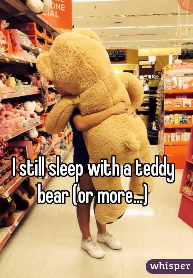 I still sleep with a teddy bear (or more...)