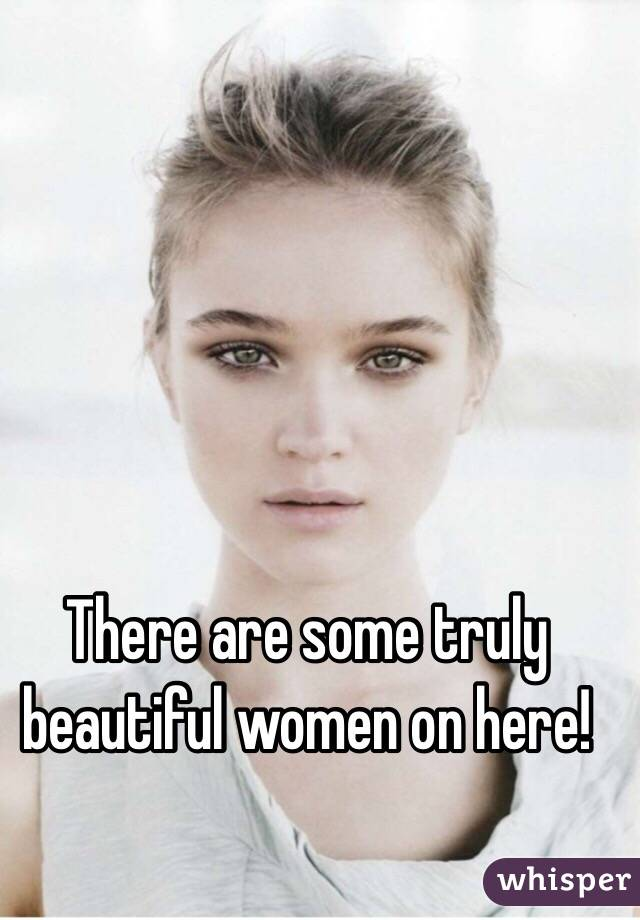 There are some truly beautiful women on here!