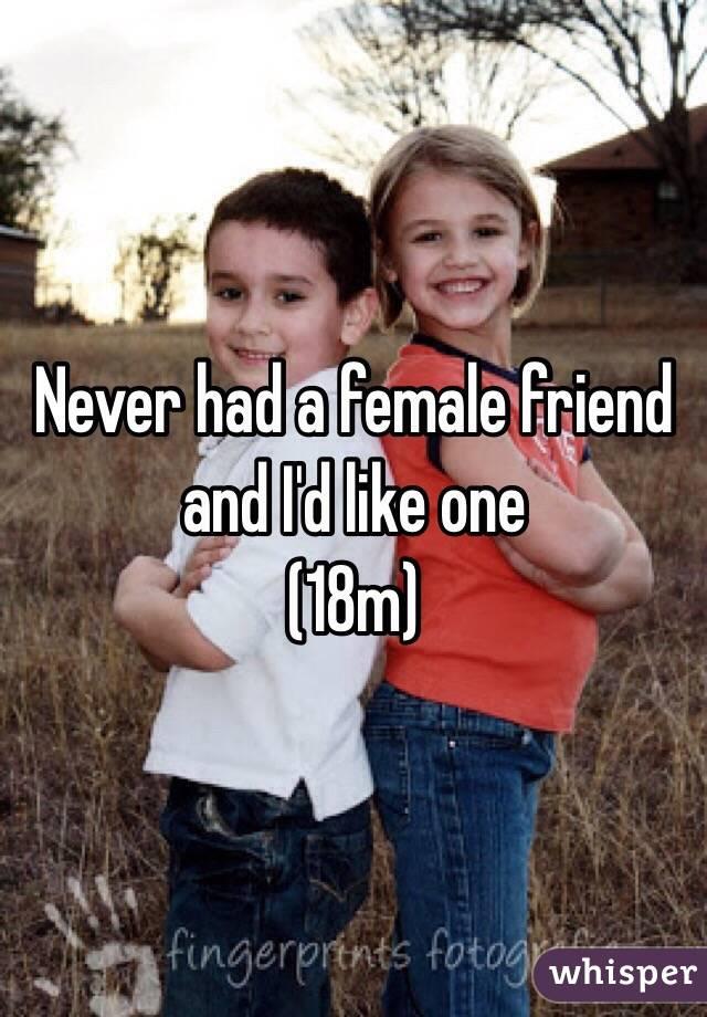 Never had a female friend and I'd like one (18m)