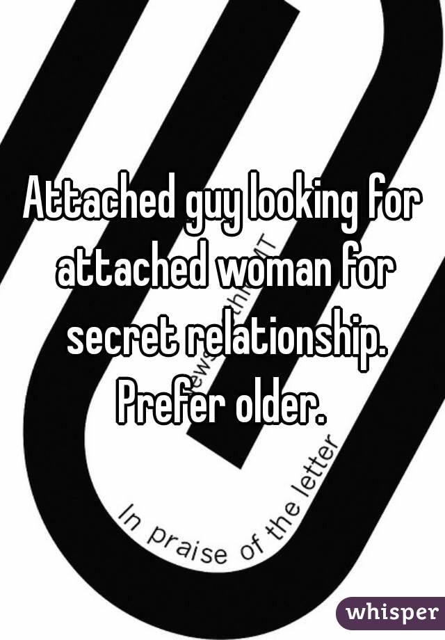 Attached guy looking for attached woman for secret relationship. Prefer older.