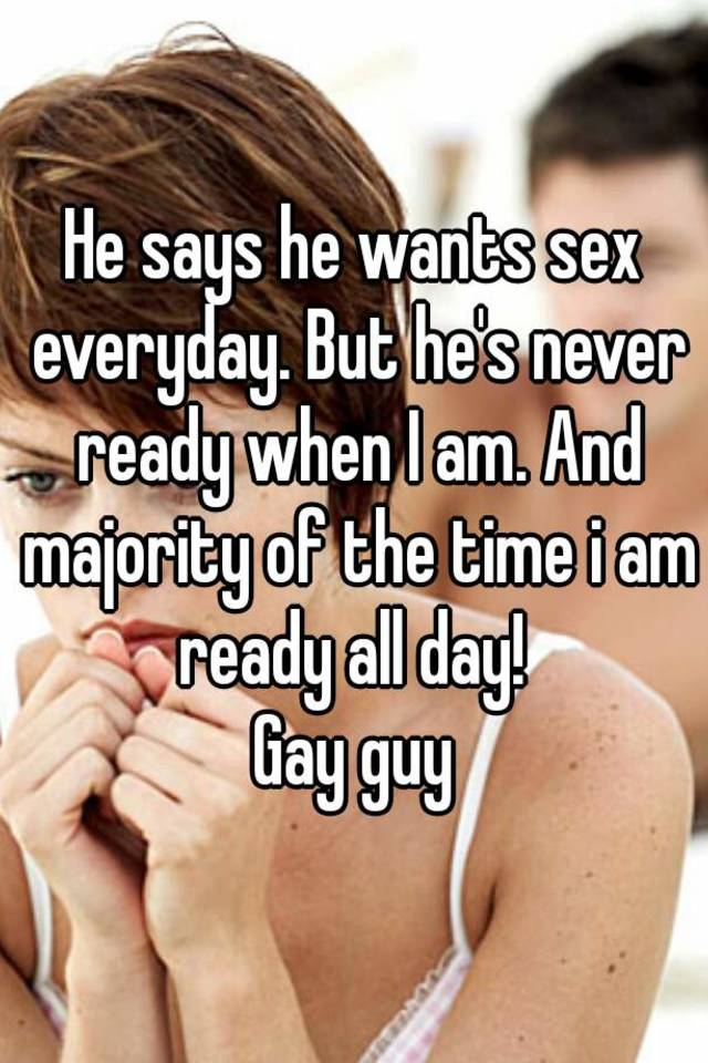 Ready for sex when he says