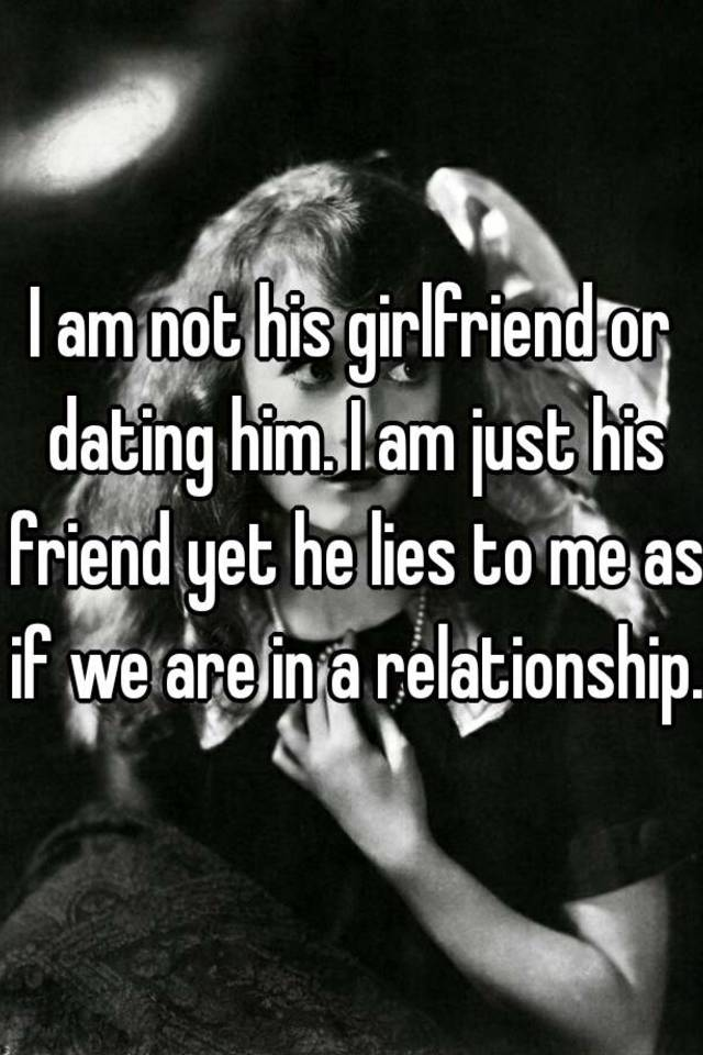 If we are dating am i his girlfriend