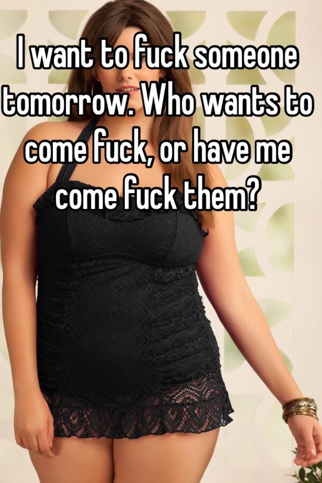 Want to fuck someone