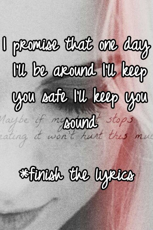Lyric lyrics promise : I promise that one day I'll be around I'll keep you safe I'll keep ...