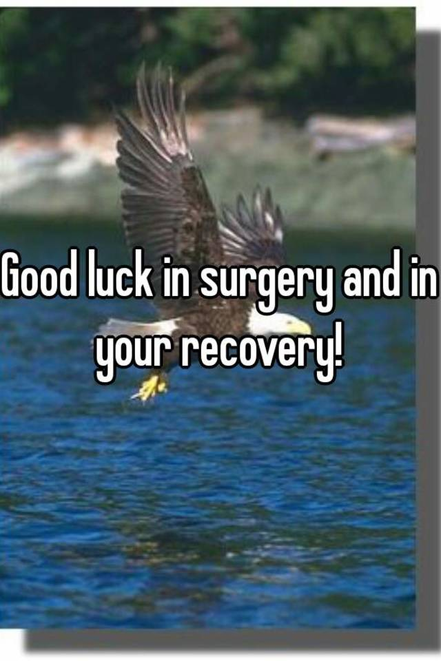 Good Luck In Surgery And In Your Recovery