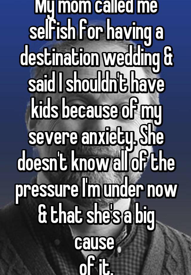 My Mom Called Me Selfish For Having A Destination Wedding Said I