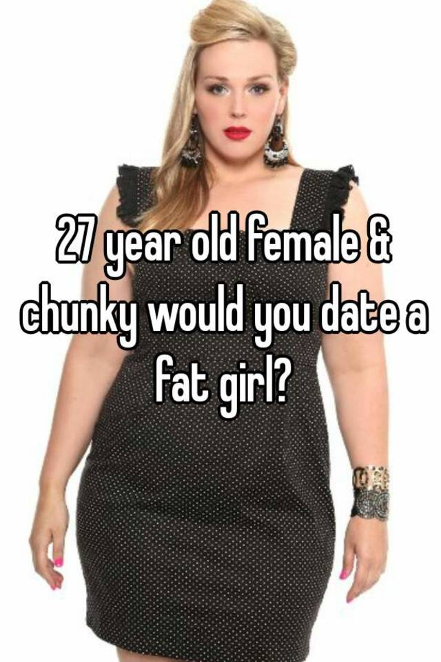 Whats wrong with dating a fat girl