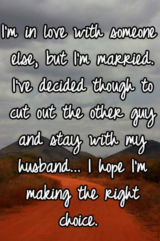 I love someone else but im married