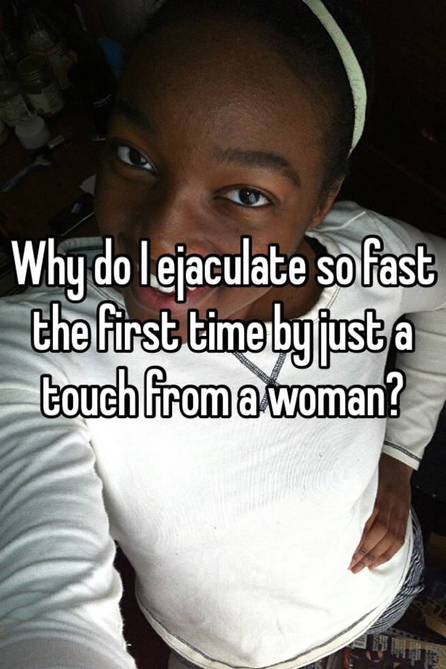 why does he ejaculate so fast