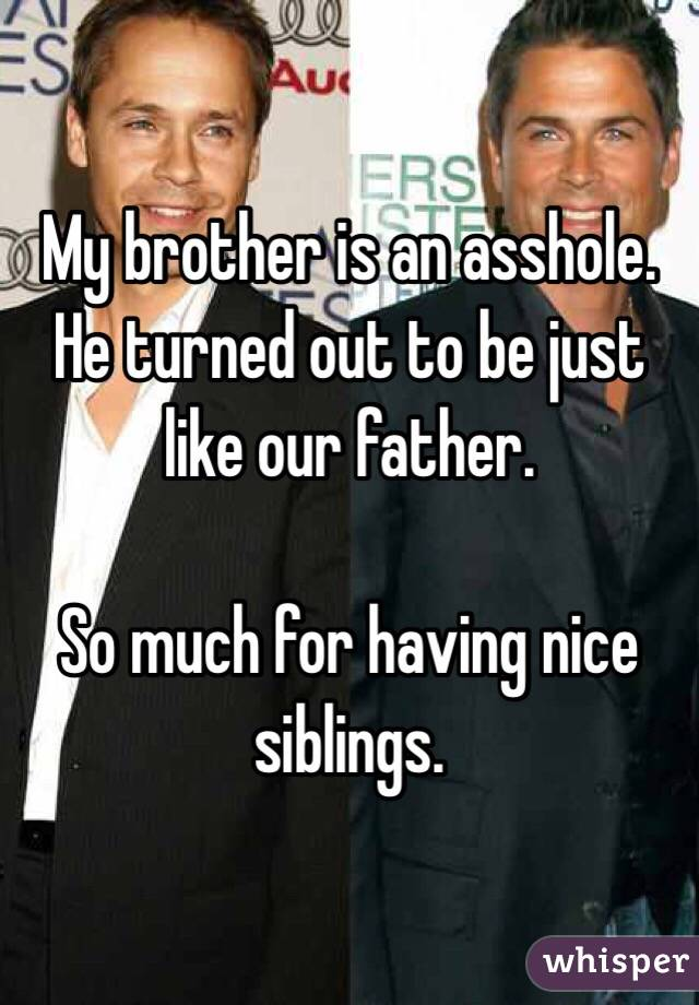 Brother is an asshole