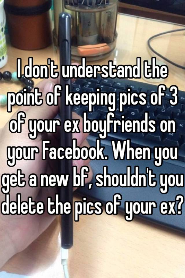 Keeping photos of your ex