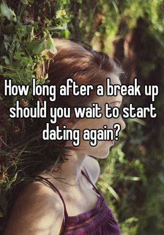 How long to wait before dating again after breakup