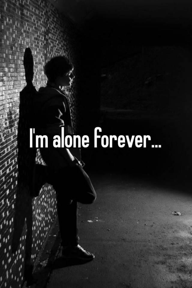 i m alone forever