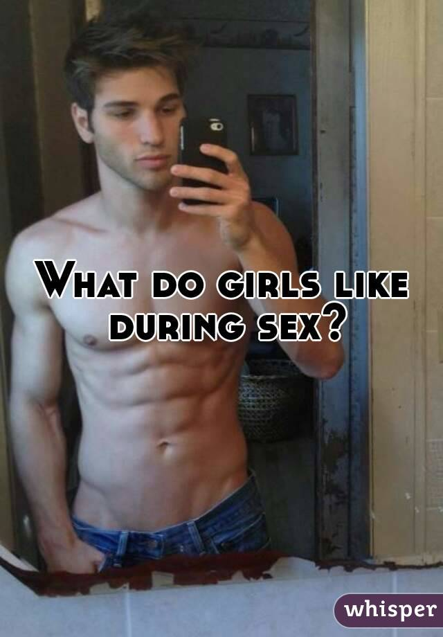 What Do Girls Like During Sex