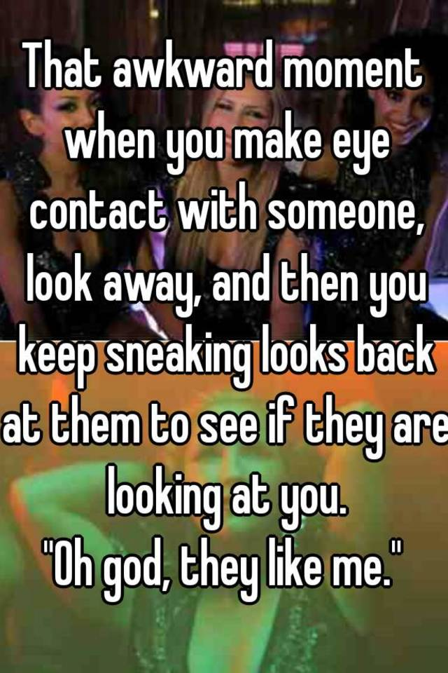 A guy looks at me then looks away