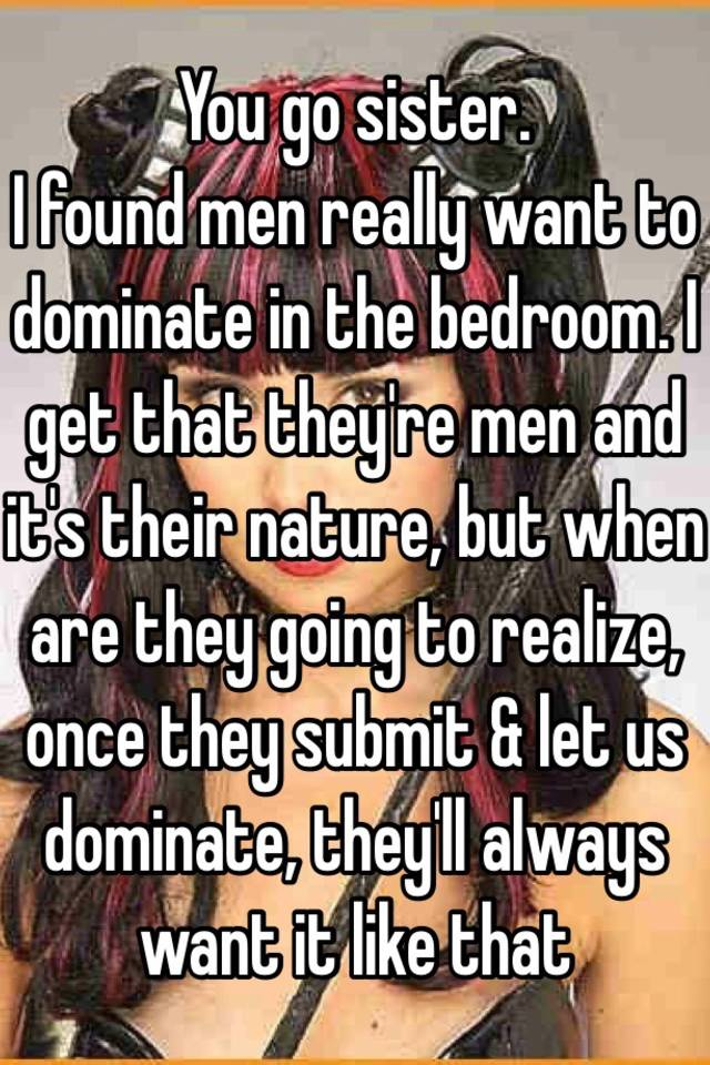 Why do guys like to dominate in bed