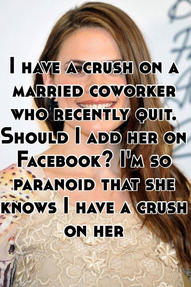 Crush a married a coworker on with What to