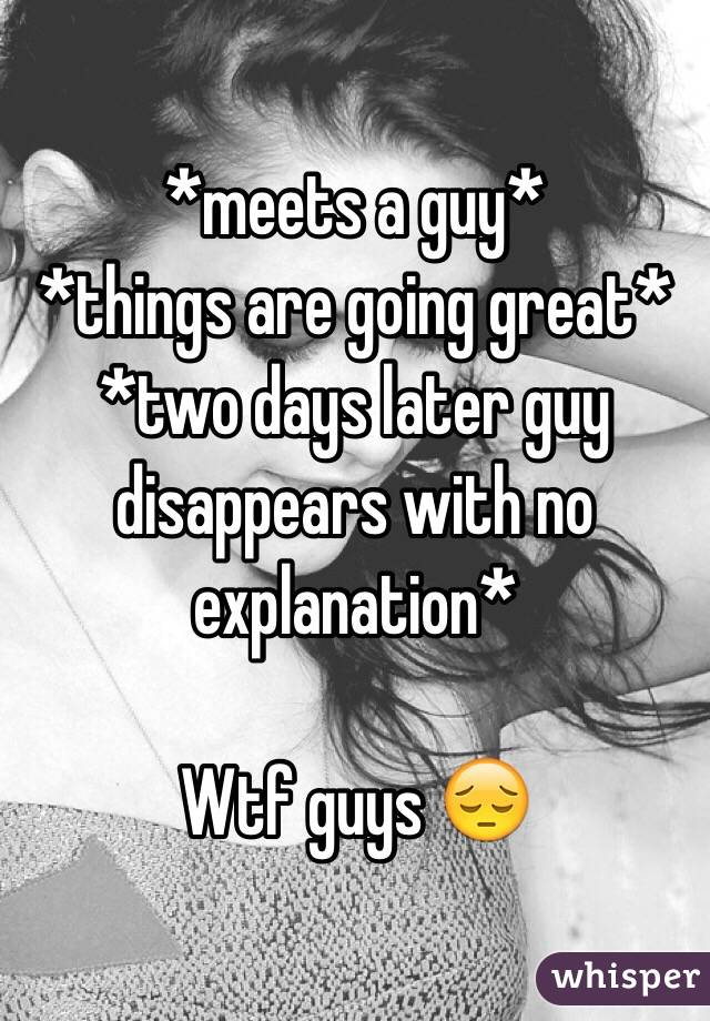 why do guys disappear when things are going great